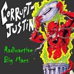 Corrupt Justin - Radioactive Big Macs
